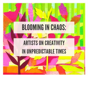 """""""Blooming in Chaos: Creativity in Unpredictable Times"""" webinar panel discussion"""