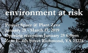 """""""Environment at Risk"""" at Plant Zero Project Space"""